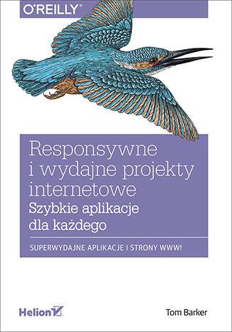 Okładka książki/ebooka Responsywne i wydajne projekty internetowe. Szybkie aplikacje dla każdego