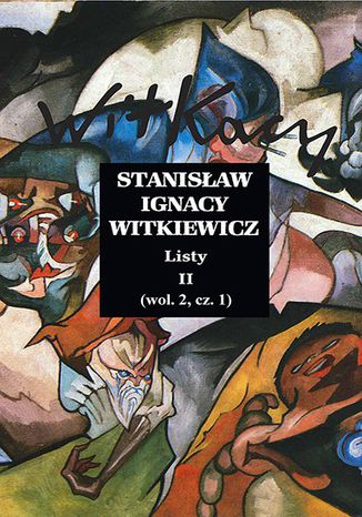 Okładka książki/ebooka Stanisław Ignacy Witkiewicz. Listy II. wol. 2 część 1