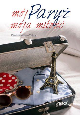 Okładka książki/ebooka Mój Paryż, moja miłość