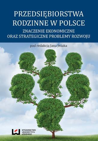 Okładka książki/ebooka Przedsiębiorstwa rodzinne w Polsce. Znaczenie ekonomiczne oraz strategiczne problemy rozwoju