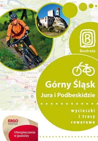 Okładka książki/ebooka Górny Śląsk, Jura i Podbeskidzie. Wycieczki i trasy rowerowe. Wydanie 1