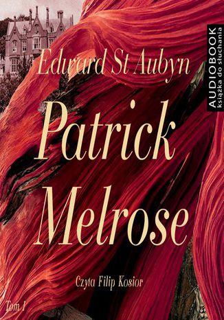 Okładka książki/ebooka Patrick Melrose. Tom 1. Nic Takiego. Złe Wieści. Jakaś Nadzieja