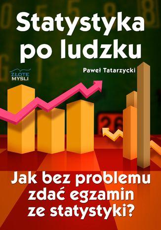 Okładka książki/ebooka Statystyka po ludzku. Jak bez problemu zdać egzamin ze statystyki?
