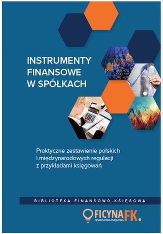 Okładka książki/ebooka Instrumenty finansowe w spółkach. Praktyczne zestawienie polskich i międzynarodowych regulacji z przykładami księgowań