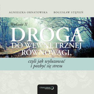 Okładka książki Droga do wewnętrznej równowagi, czyli jak wyluzować i pozbyć się stresu. Wydanie II
