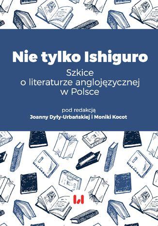 Okładka książki/ebooka Nie tylko Ishiguro. Szkice o literaturze anglojęzycznej w Polsce