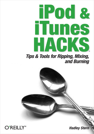 Okładka książki iPod and iTunes Hacks. Tips and Tools for Ripping, Mixing and Burning