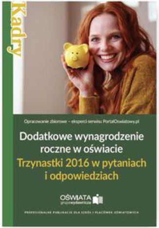 Okładka książki Dodatkowe wynagrodzenie roczne w oświacie. Trzynastki 2016 w pytaniach i odpowiedziach