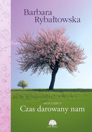 Okładka książki/ebooka Czas darowany nam. Saga część 5