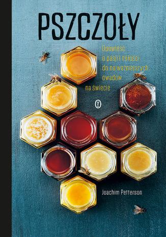 Okładka książki/ebooka Pszczoły. Opowieść o pasji i miłości do najważniejszych owadów na świecie