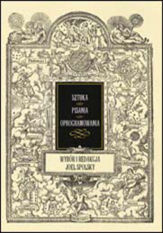 Okładka książki/ebooka Sztuka pisania oprogramowania. Wybór i redakcja Joel Spolsky