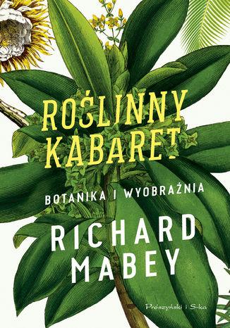Okładka książki/ebooka Roślinny kabaret. Botanika i wyobraźnia