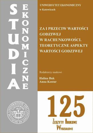 Okładka książki/ebooka Za i przeciw wartości godziwej w rachunkowości. Teoretyczne aspekty wartości godziwej. SE 125
