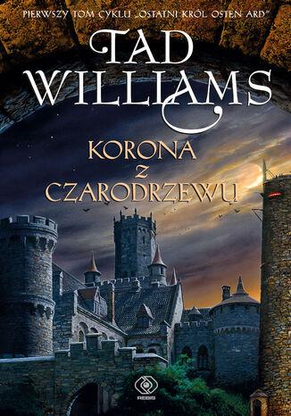 Okładka książki/ebooka Ostatni król Osten Ard (Tom 1). Korona z czarodrzewu