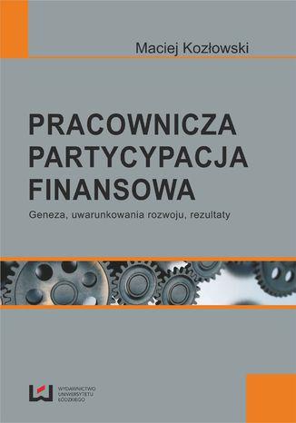 Okładka książki/ebooka Pracownicza partycypacja finansowa. Geneza, uwarunkowania rozwoju, rezultaty