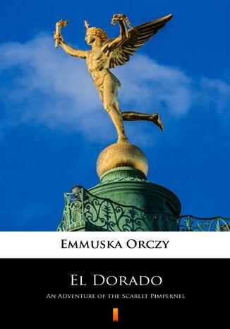 Okładka książki/ebooka El Dorado. An Adventure of the Scarlet Pimpernel
