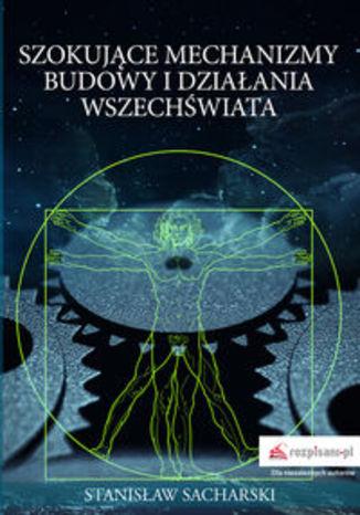 Okładka książki/ebooka Szokujące mechanizmy budowy i działania Wszechświata