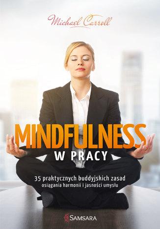 Okładka książki/ebooka  Mindfulness w pracy. 35 praktycznych buddyjskich zasad osiągania harmonii i jasności umysłu