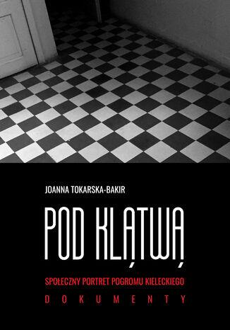 Okładka książki/ebooka Pod klątwą. Społeczny portret pogromu kieleckiego (tom 2)
