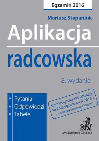 Okładka książki/ebooka Aplikacja radcowska. Pytania, odpowiedzi, tabele. Wydanie 8