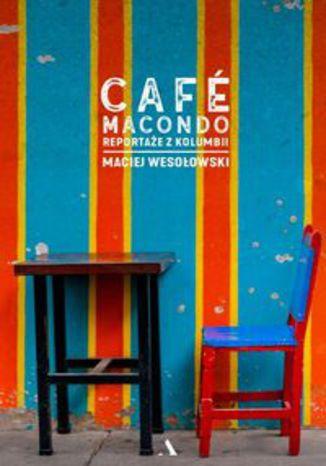 Okładka książki Café Macondo. Reportaże z Kolumbii
