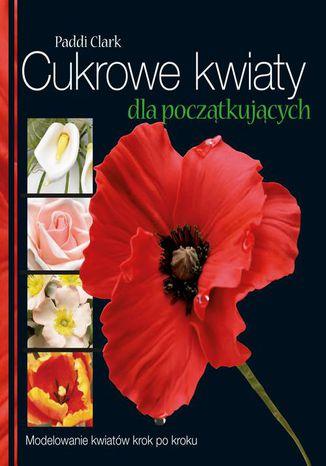 Okładka książki/ebooka Cukrowe kwiaty dla początkujących