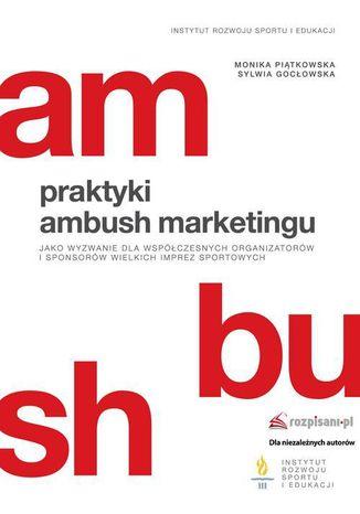 Okładka książki/ebooka Praktyki ambush marketingu jako wyzwanie dla współczesnych organizatorów i sponsorów wielkich imprez sportowych