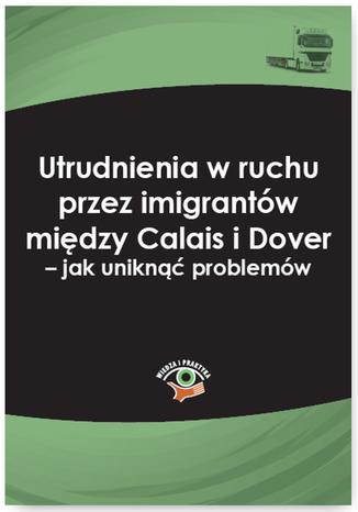 Okładka książki Utrudnienia w ruchu przez imigrantów między Calais i Dover - jak uniknąć problemów