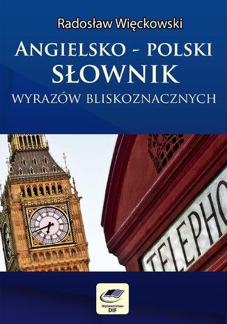 Okładka książki/ebooka Angielsko-polski słownik wyrazów bliskoznacznych