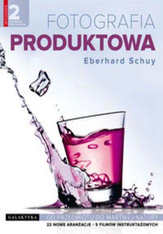 Okładka książki/ebooka Fotografia produktowa. Od przedmiotu do martwej natury
