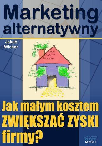 Okładka książki/ebooka Marketing alternatywny. Jak małym kosztem ZWIĘKSZAĆ ZYSKI firmy?