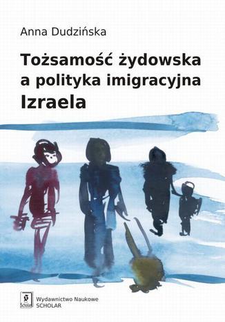 Okładka książki/ebooka Tożsamość żydowska a polityka imigracyjna Izraela
