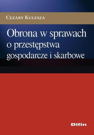 Okładka książki/ebooka Obrona w sprawach o przestępstwa gospodarcze i skarbowe