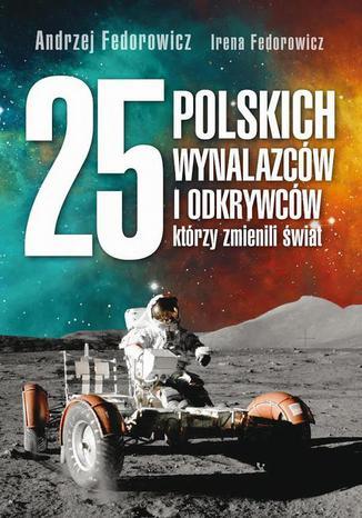 Okładka książki/ebooka 25 polskich wynalazców i odkrywców, którzy zmienili świat