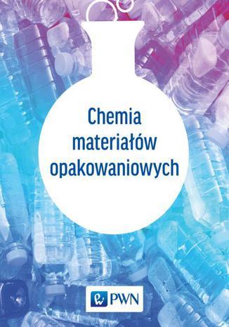 Okładka książki/ebooka Chemia materiałów opakowaniowych