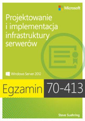 Okładka książki/ebooka Egzamin 70-413. Projektowanie i implementacja infrastruktury serverów