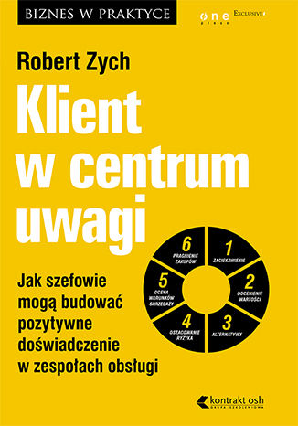 Okładka książki Klient w centrum uwagi. Jak szefowie mogą budować pozytywne doświadczenie w zespołach obsługi