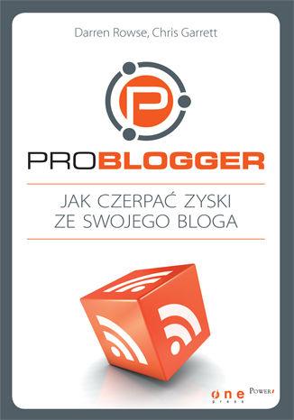 Okładka książki/ebooka ProBlogger. Jak czerpać zyski ze swojego bloga