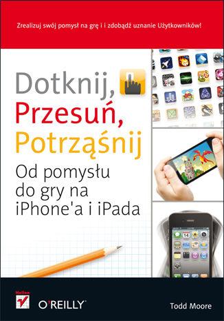 Okładka książki/ebooka Dotknij, przesuń, potrząśnij. Od pomysłu do gry na iPhone'a i iPada