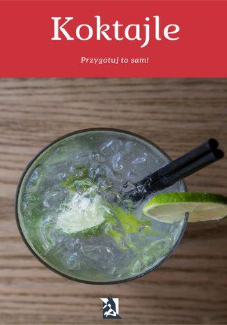 Okładka książki/ebooka Koktajle. Przygotuj to sam!