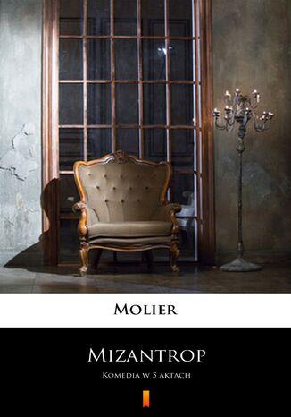 Okładka książki/ebooka Mizantrop. Komedia w 5 aktach