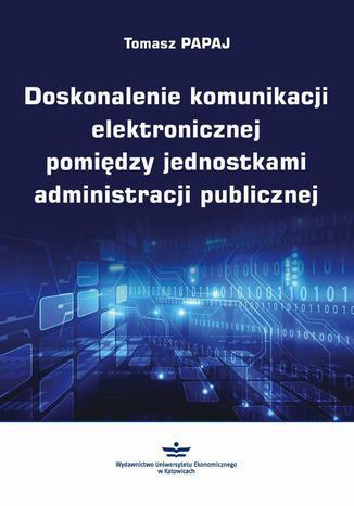 Okładka książki/ebooka Doskonalenie komunikacji elektronicznej pomiędzy jednostkami administracji publicznej