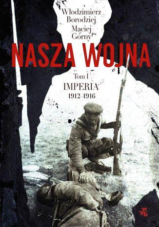 Okładka książki/ebooka Nasza wojna. Tom I. Imperia 1912-1916