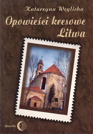 Okładka książki/ebooka Opowieści kresowe. Litwa