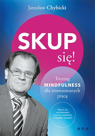 Okładka książki Skup się! Trening mindfulness dla zestresowanych pracą