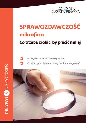 Okładka książki/ebooka Sprawozdawczość mikrofirm. Co trzeba zrobić, by płacić mnie