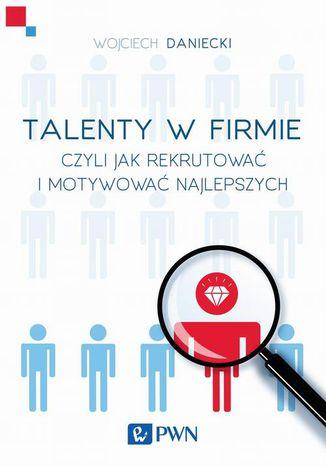 Okładka książki/ebooka Talenty w firmie czyli jak rekrutować i motywować najlepszych