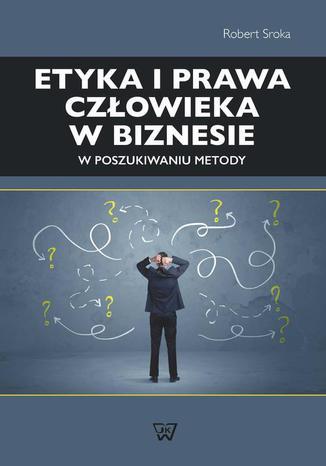 Okładka książki/ebooka Etyka i prawa człowieka w biznesie. W poszukiwaniu metody