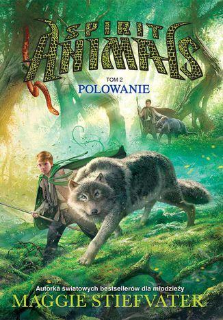 Okładka książki/ebooka Spirit Animals. Tom II. Polowanie