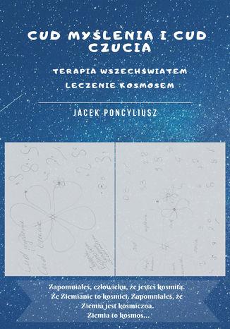 Okładka książki/ebooka Cud myślenia i cud czucia. Terapia wszechświatem, leczenie kosmosem